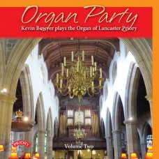 Organ Party Vol 2: Kevin Bowyer plays the Organ of Lancaster Priory