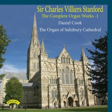 The Complete Organ Works Of Sir Charles Villiers Stanford - Volume 1 - Daniel Cook Plays The Organ Of Salisbury Cathedral